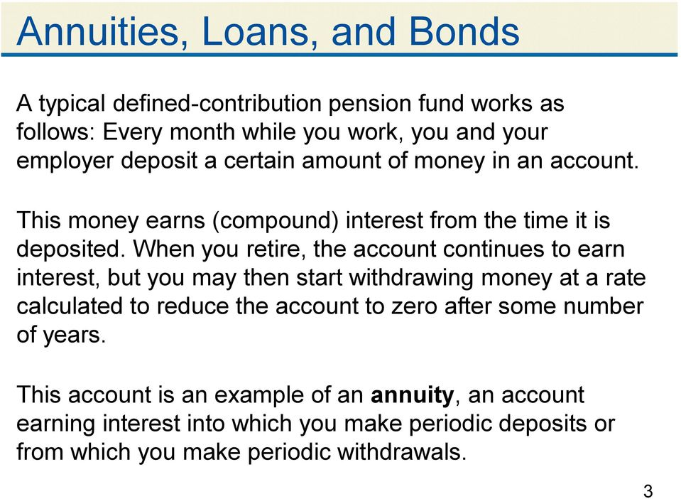 When you retire, the account continues to earn interest, but you may then start withdrawing money at a rate calculated to reduce the account to