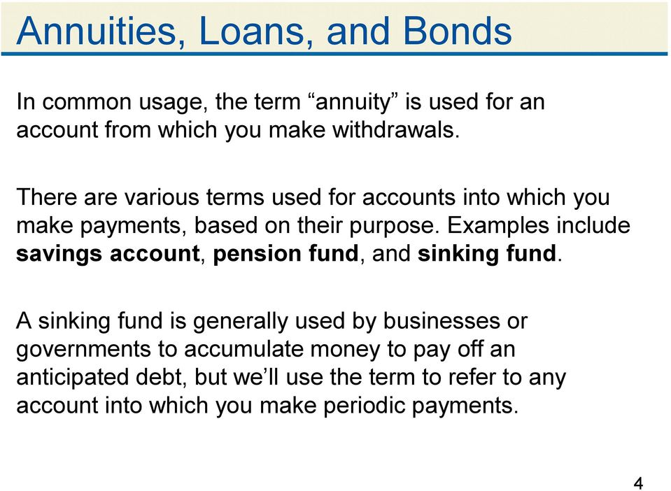 Examples include savings account, pension fund, and sinking fund.