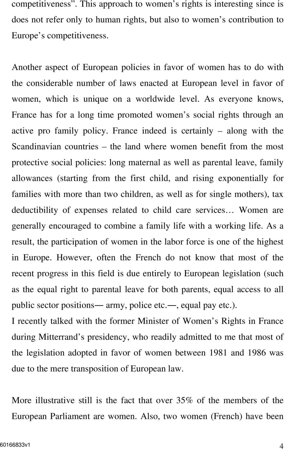 As everyone knows, France has for a long time promoted women s social rights through an active pro family policy.