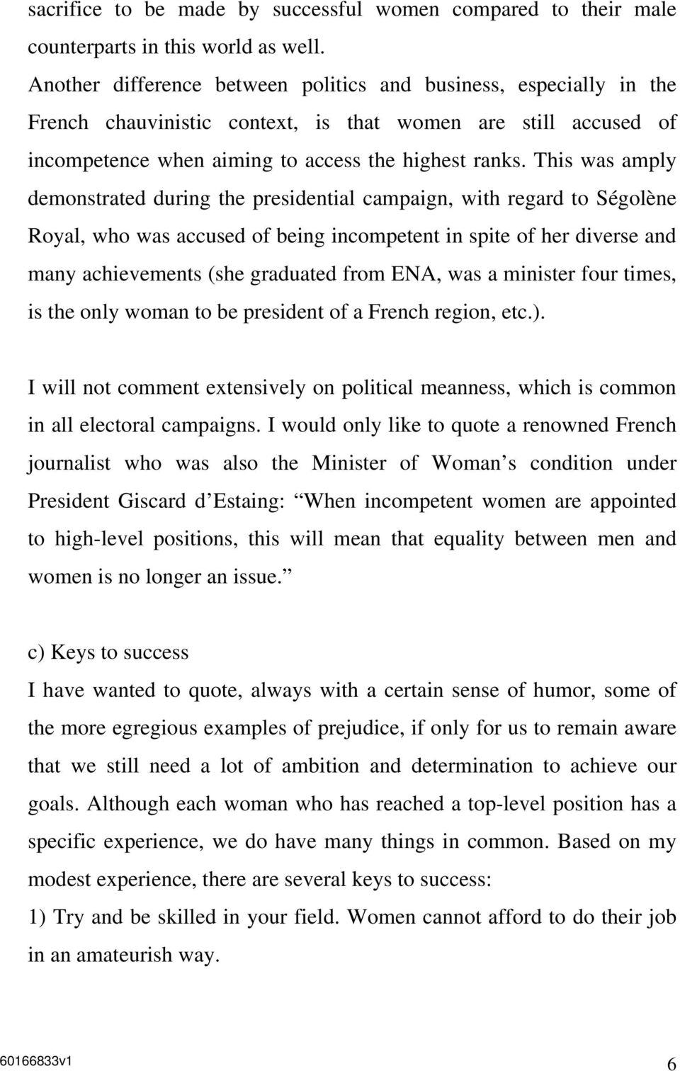 This was amply demonstrated during the presidential campaign, with regard to Ségolène Royal, who was accused of being incompetent in spite of her diverse and many achievements (she graduated from