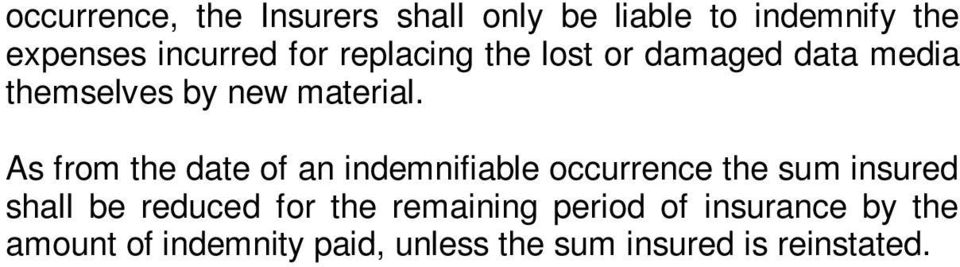 As from the date of an indemnifiable occurrence the sum insured shall be reduced for