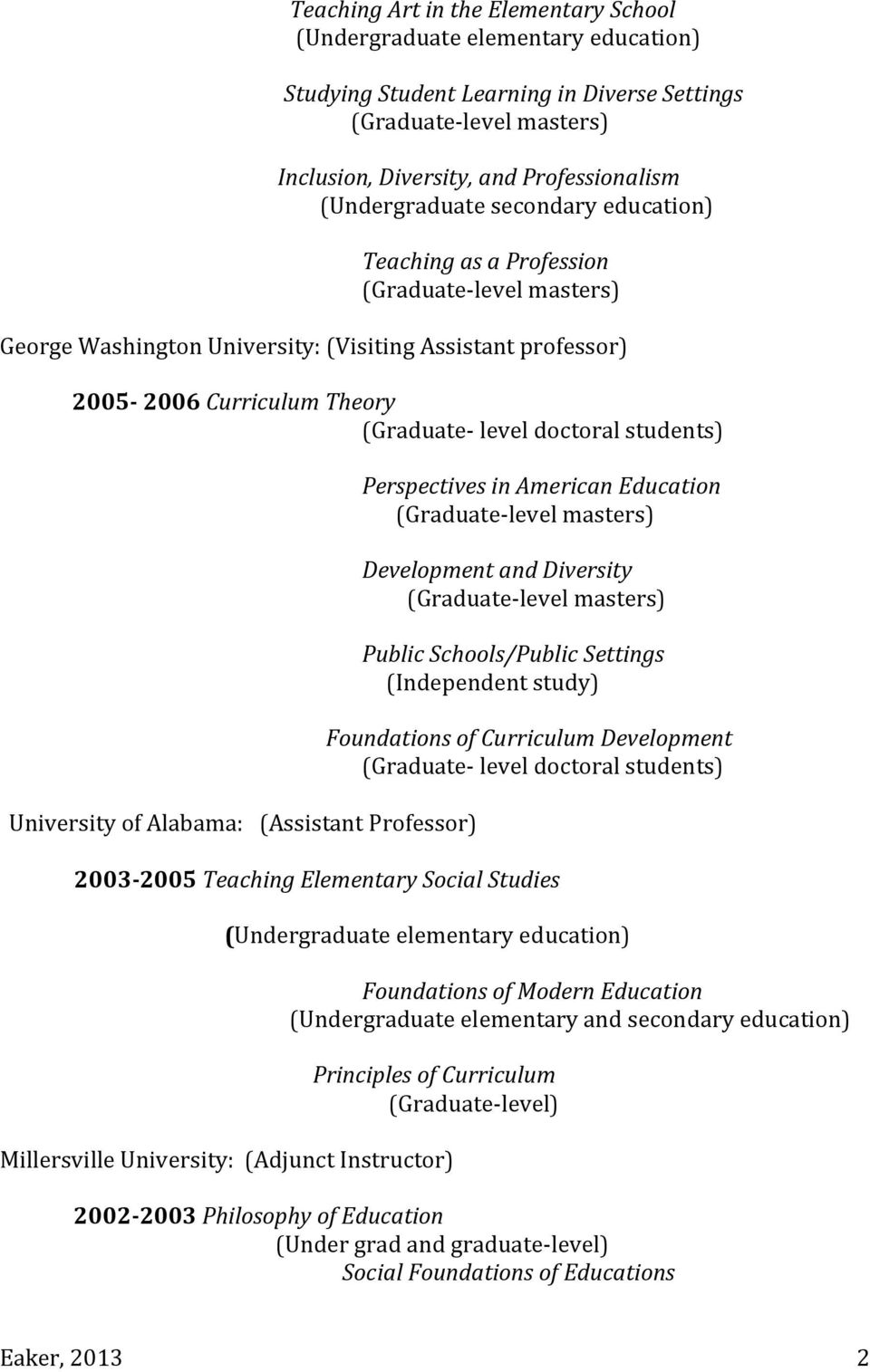 Perspectives in American Education Development and Diversity Public Schools/Public Settings (Independent study) Foundations of Curriculum Development (Graduate- level doctoral students) 2003-2005