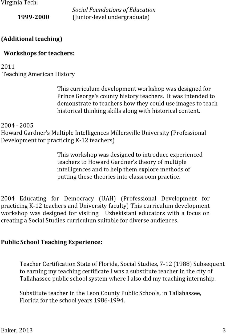 2004-2005 Howard Gardner s Multiple Intelligences Millersville University (Professional Development for practicing K-12 teachers) This workshop was designed to introduce experienced teachers to