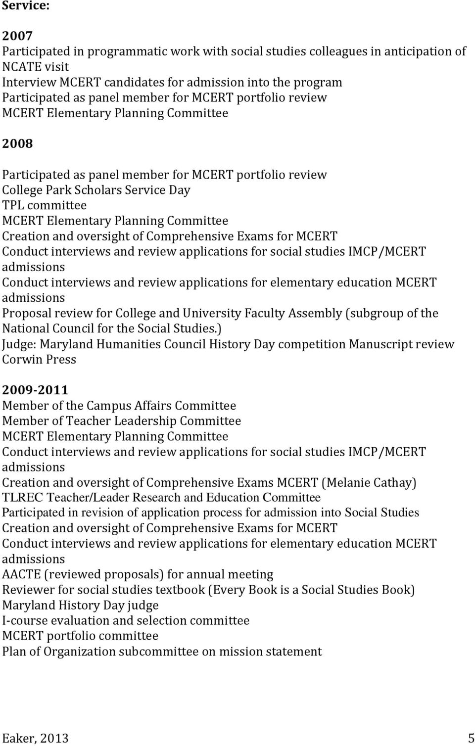 Committee Creation and oversight of Comprehensive Exams for MCERT Conduct interviews and review applications for social studies IMCP/MCERT Conduct interviews and review applications for elementary