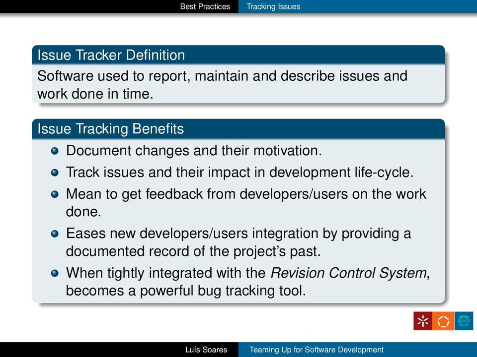Track issues and their impact in development life-cycle. Mean to get feedback from developers/users on the work done.