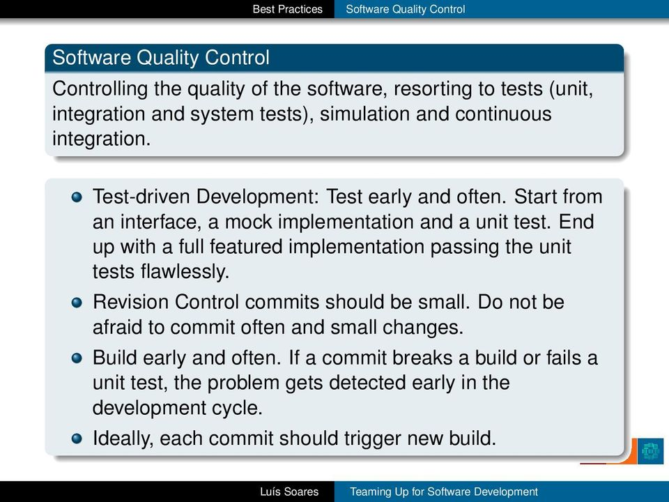 End up with a full featured implementation passing the unit tests flawlessly. Revision Control commits should be small.