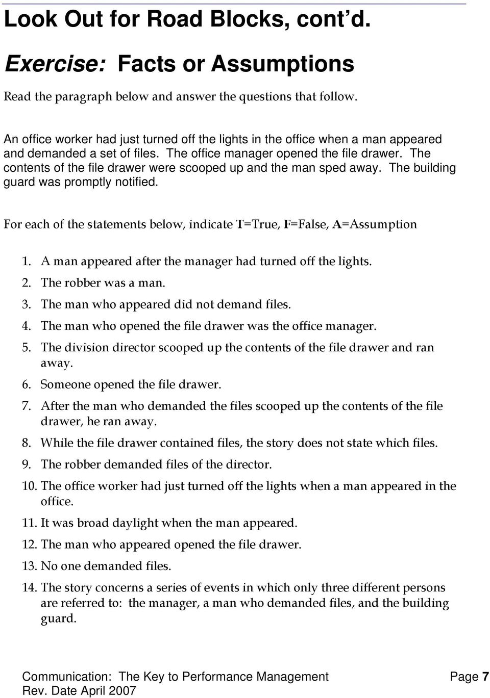 The contents of the file drawer were scooped up and the man sped away. The building guard was promptly notified. For each of the statements below, indicate T=True, F=False, A=Assumption 1.