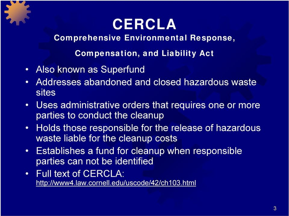 cleanup Holds those responsible for the release of hazardous waste liable for the cleanup costs Establishes a fund for