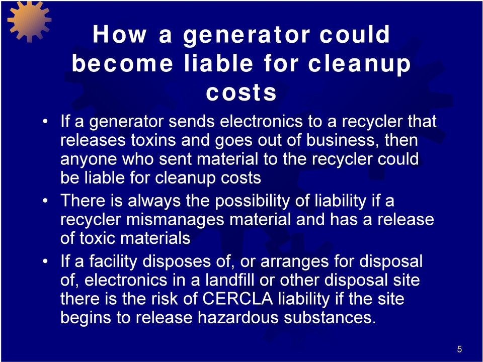liability if a recycler mismanages material and has a release of toxic materials If a facility disposes of, or arranges for disposal