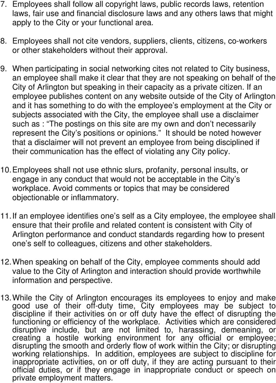 When participating in social networking cites not related to City business, an employee shall make it clear that they are not speaking on behalf of the City of Arlington but speaking in their
