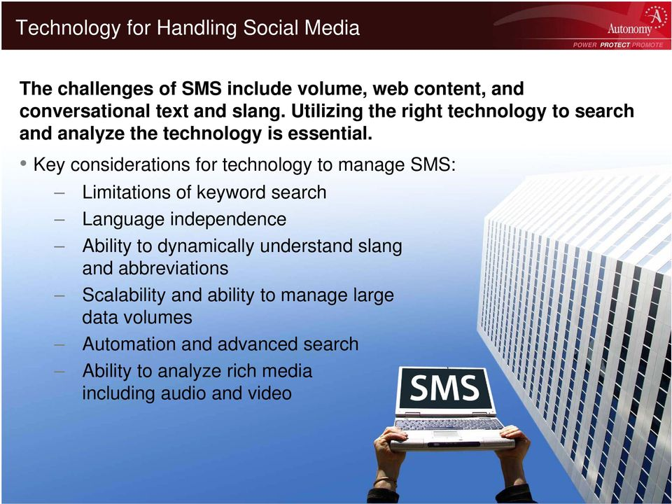 Key considerations for technology to manage SMS: Limitations of keyword search Language independence Ability to dynamically
