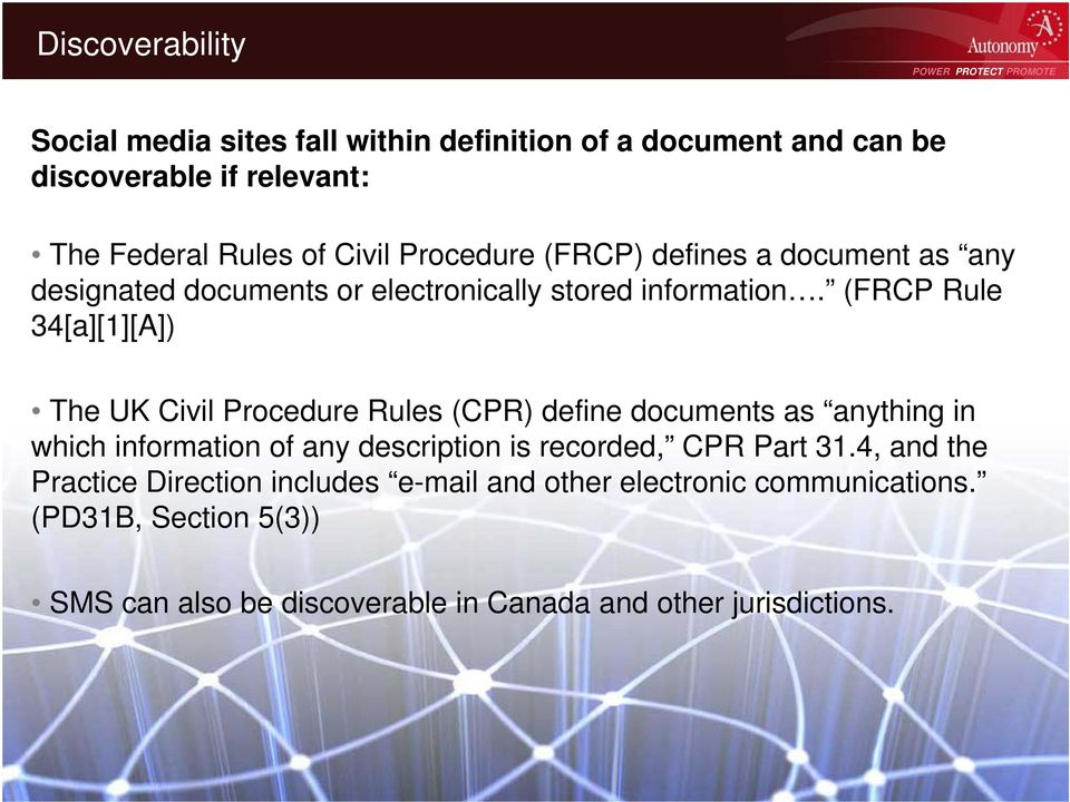 (FRCP Rule 34[a][1][A]) The UK Civil Procedure Rules (CPR) define documents as anything in which information of any description is