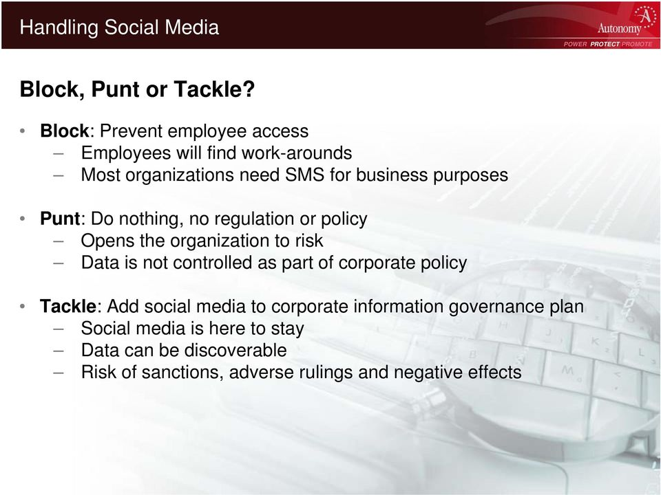 Punt: Do nothing, no regulation or policy Opens the organization to risk Data is not controlled as part of