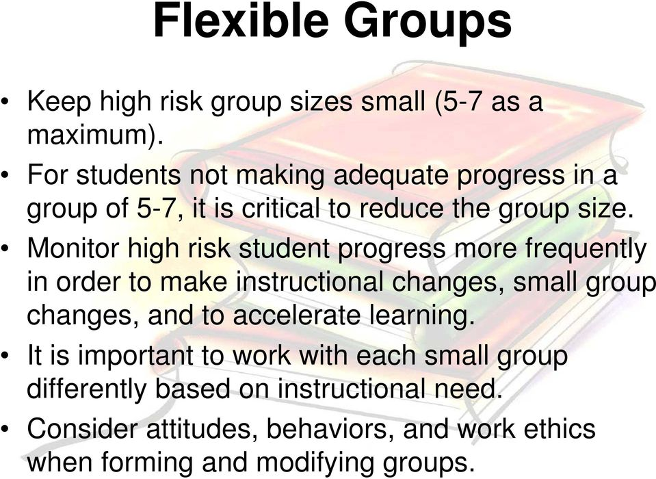 Monitor high risk student progress more frequently in order to make instructional changes, small group changes, and to