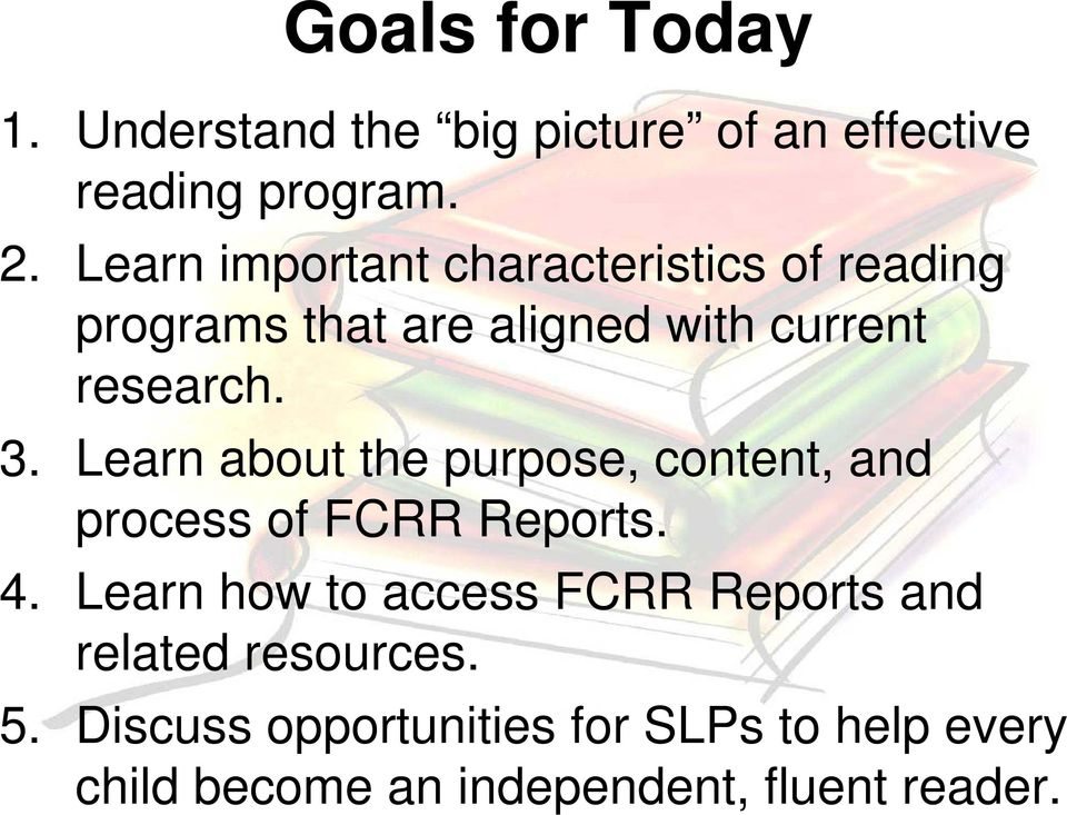 Learn about the purpose, content, and process of FCRR Reports. 4.