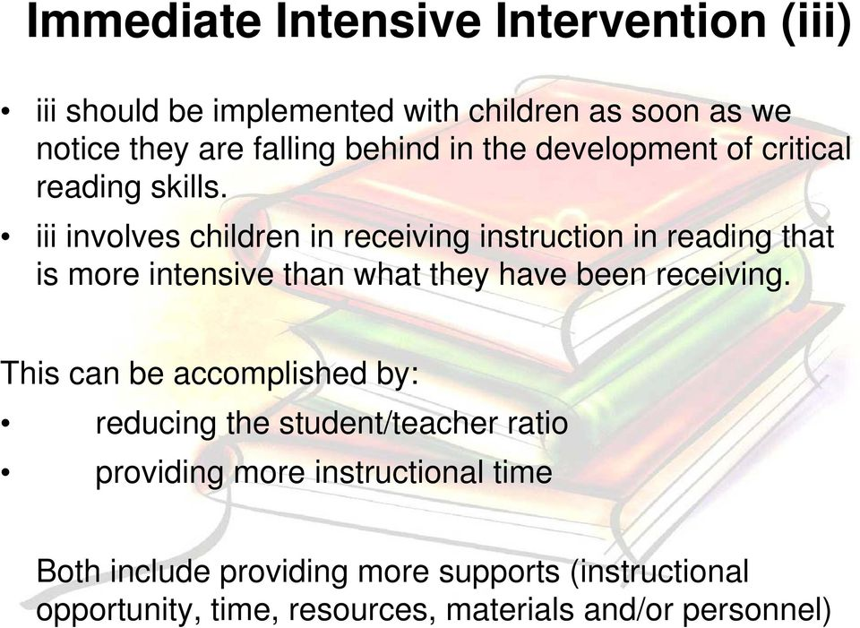 iii involves children in receiving instruction in reading that is more intensive than what they have been receiving.