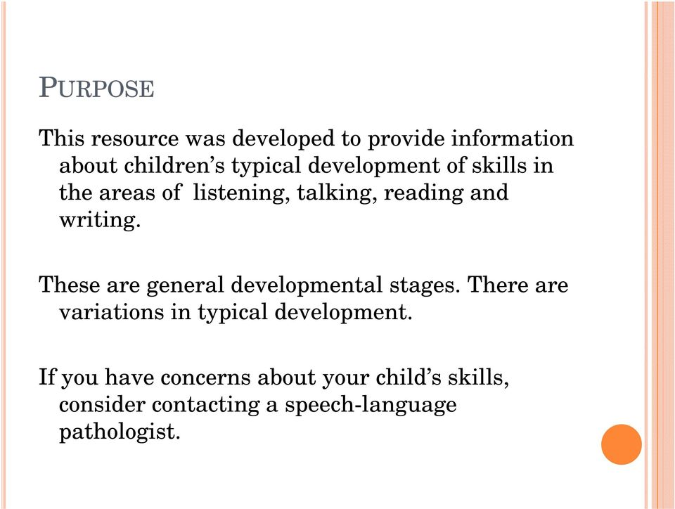 These are general developmental stages. There are variations in typical development.