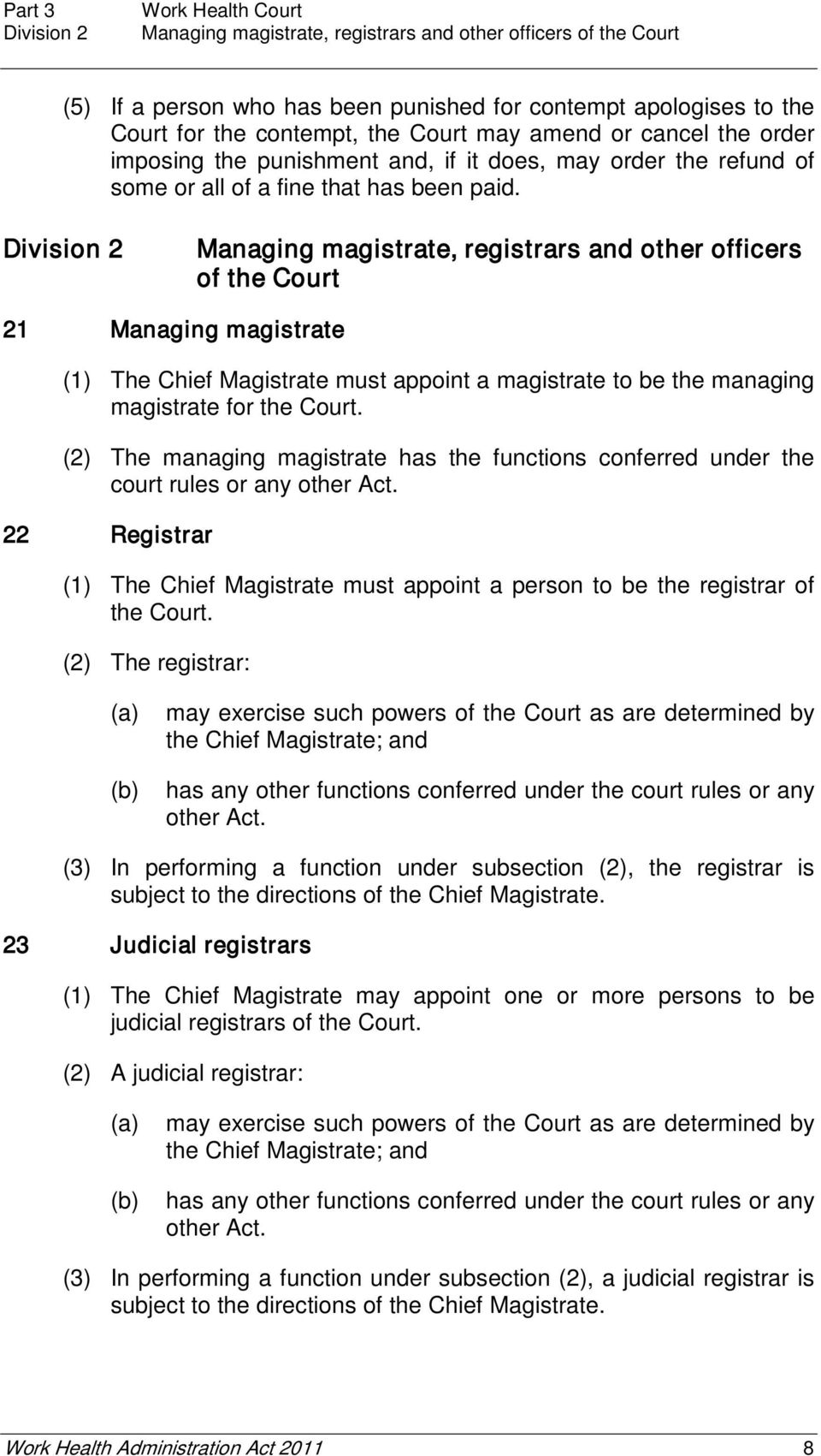 Division 2 Managing magistrate, registrars and other officers of the Court 21 Managing magistrate (1) The Chief Magistrate must appoint a magistrate to be the managing magistrate for the Court.