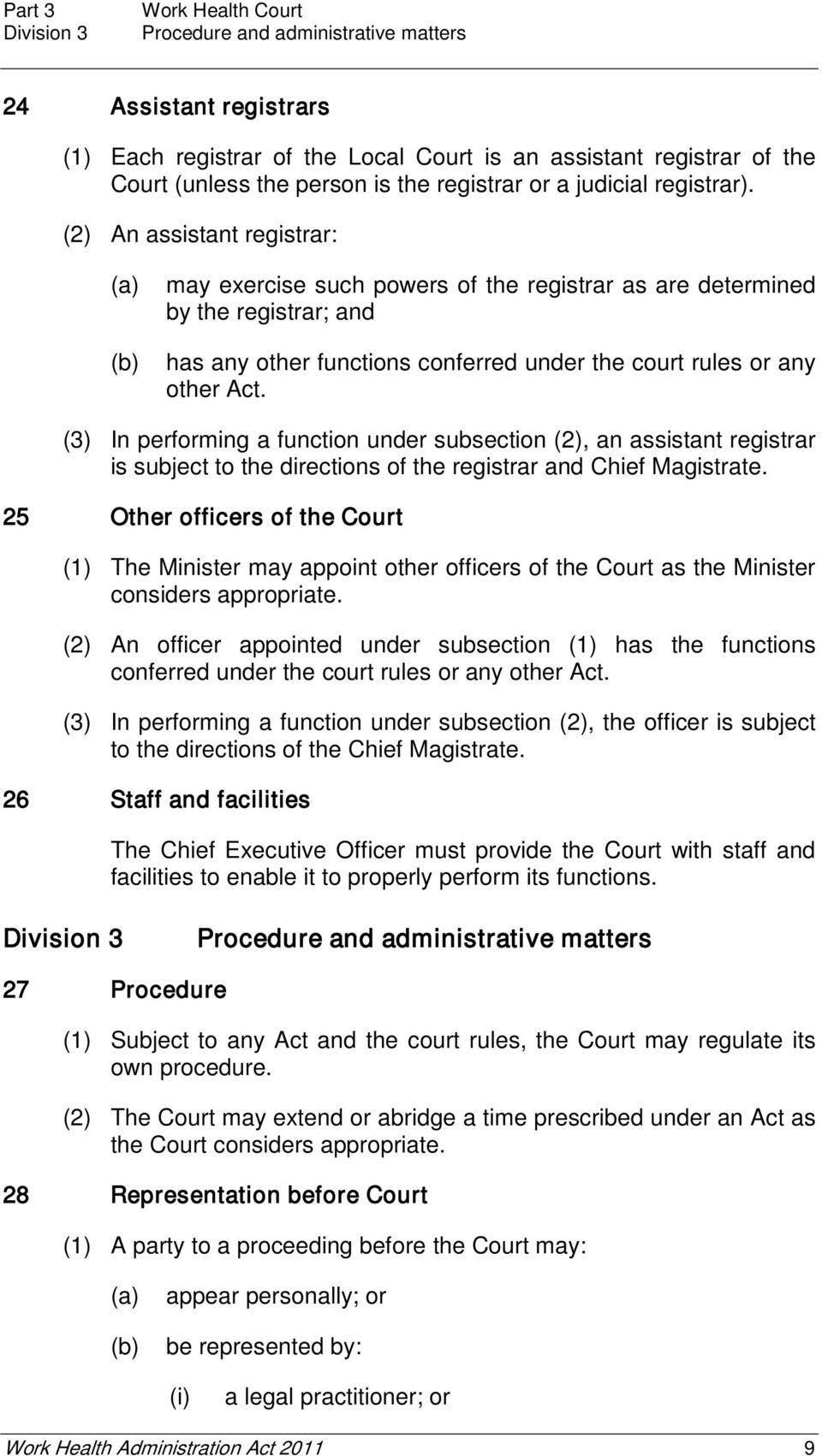 (2) An assistant registrar: may exercise such powers of the registrar as are determined by the registrar; and has any other functions conferred under the court rules or any other Act.