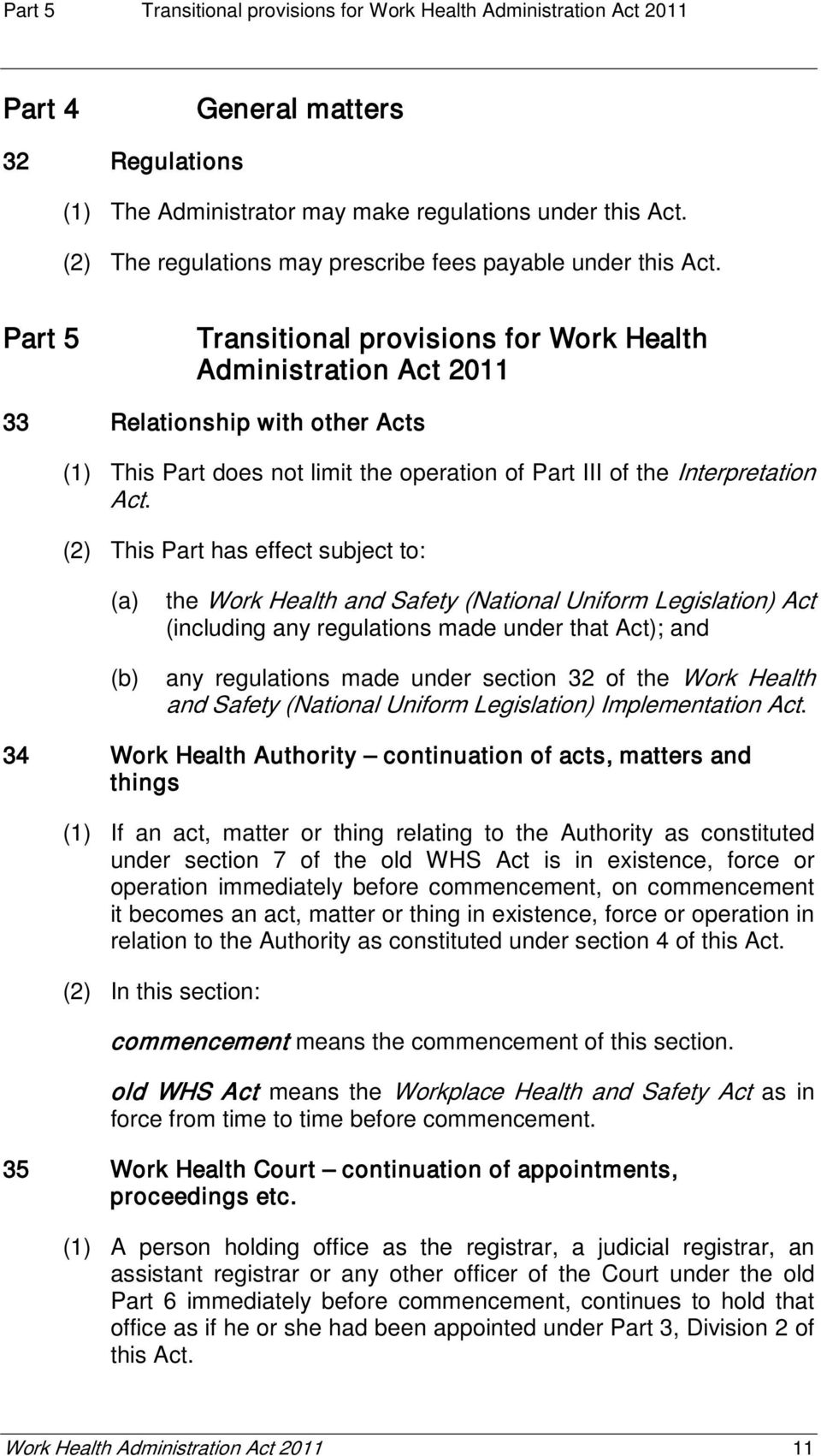Part 5 Transitional provisions for Work Health Administration Act 2011 33 Relationship with other Acts (1) This Part does not limit the operation of Part III of the Interpretation Act.