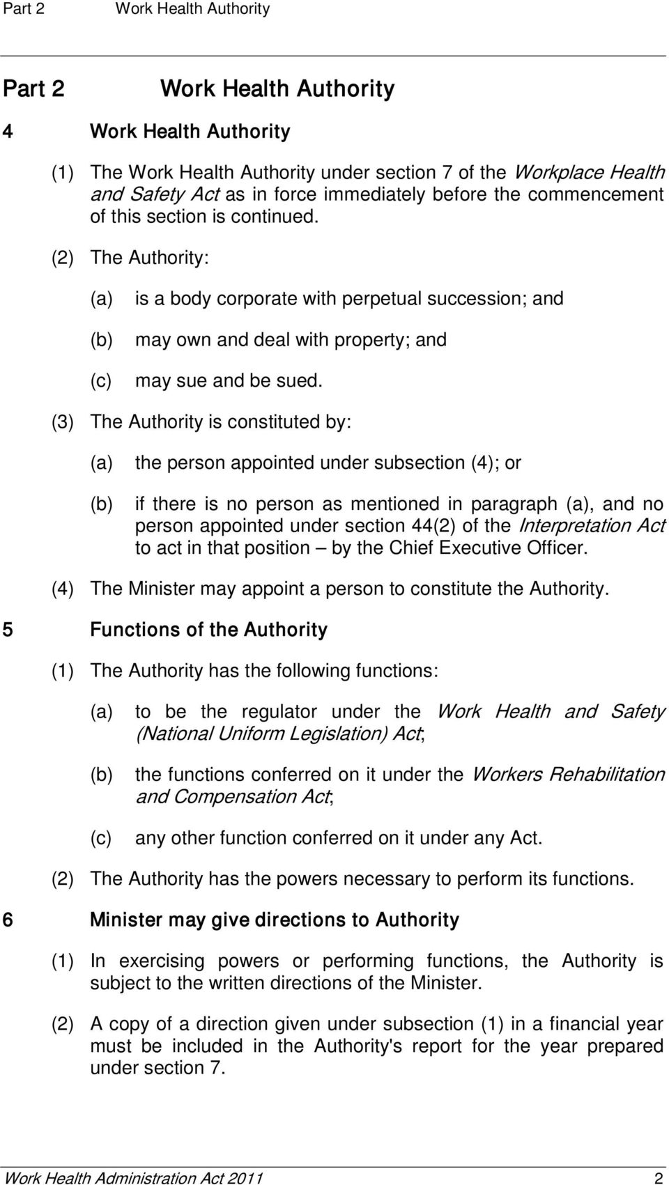 (3) The Authority is constituted by: the person appointed under subsection (4); or if there is no person as mentioned in paragraph, and no person appointed under section 44(2) of the Interpretation