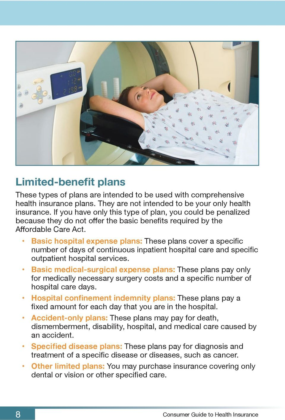 Basic hospital expense plans: These plans cover a specific number of days of continuous inpatient hospital care and specific outpatient hospital services.