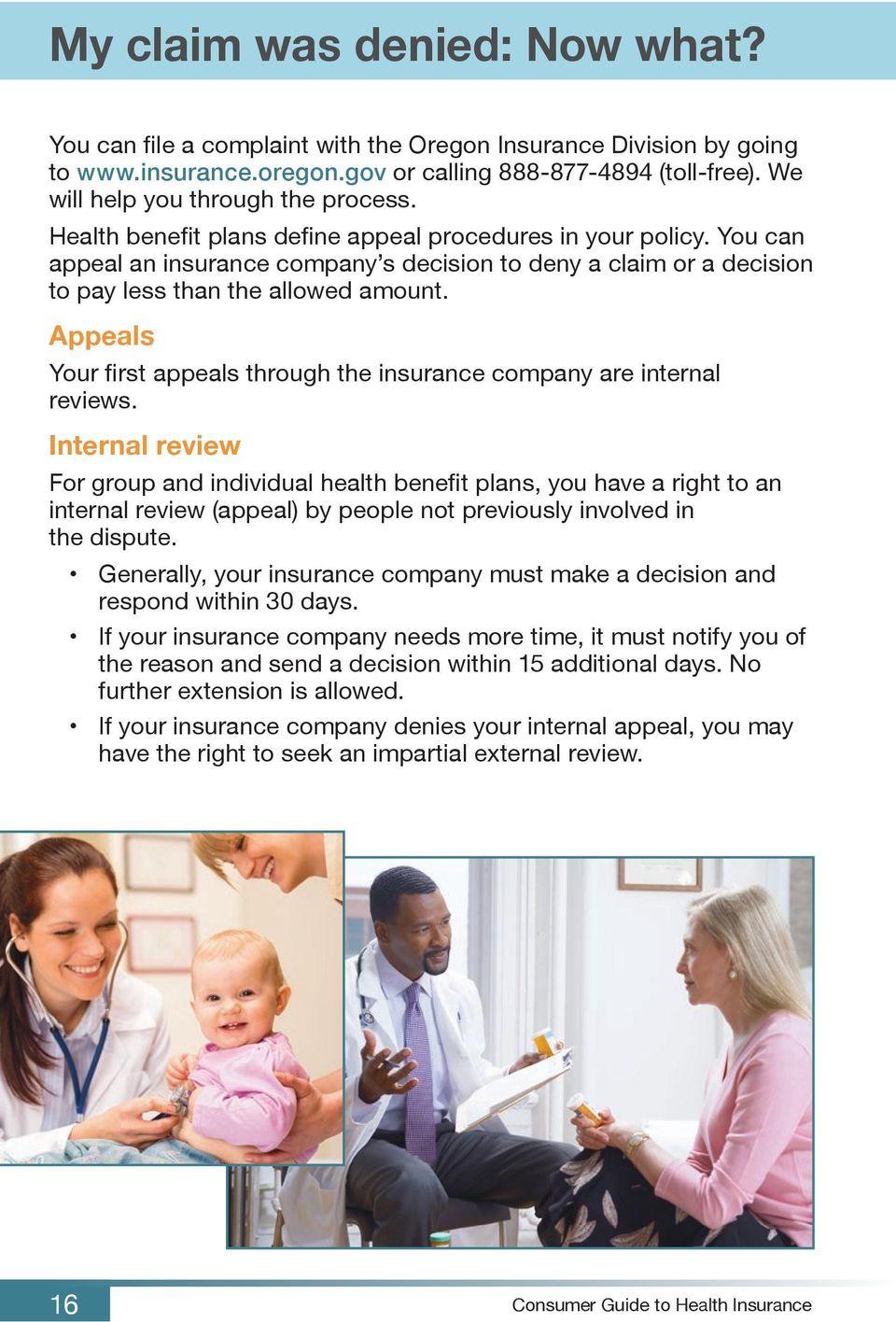 You can appeal an insurance company s decision to deny a claim or a decision to pay less than the allowed amount. Appeals Your first appeals through the insurance company are internal reviews.