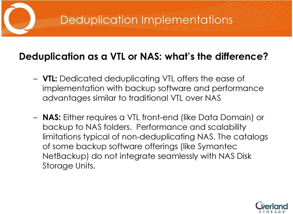traditional VTL over NAS NAS: Either requires a VTL front-end (like Data Domain) or backup to NAS folders.