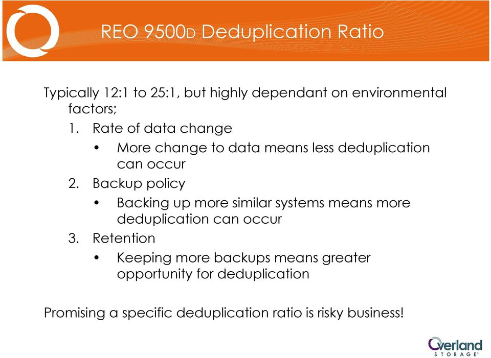 Backup policy Backing up more similar systems means more deduplication can occur 3.