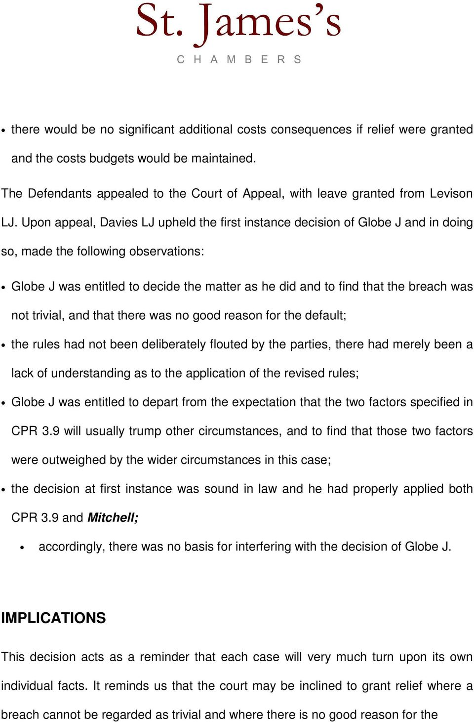 Upon appeal, Davies LJ upheld the first instance decision of Globe J and in doing so, made the following observations: Globe J was entitled to decide the matter as he did and to find that the breach