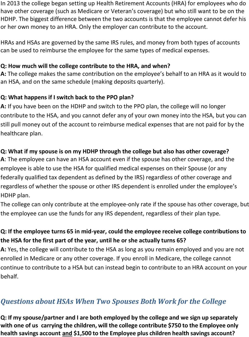 HRAs and HSAs are governed by the same IRS rules, and money from both types of accounts can be used to reimburse the employee for the same types of medical expenses.