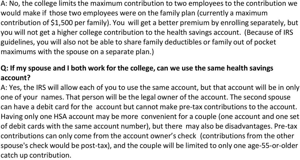 (Because of IRS guidelines, you will also not be able to share family deductibles or family out of pocket maximums with the spouse on a separate plan.