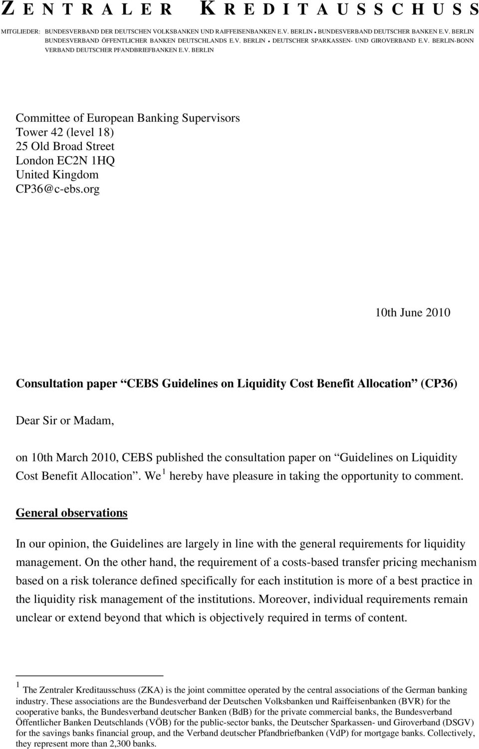 org 10th June 2010 Consultation paper CEBS Guidelines on Liquidity Cost Benefit Allocation (CP36) Dear Sir or Madam, on 10th March 2010, CEBS published the consultation paper on Guidelines on
