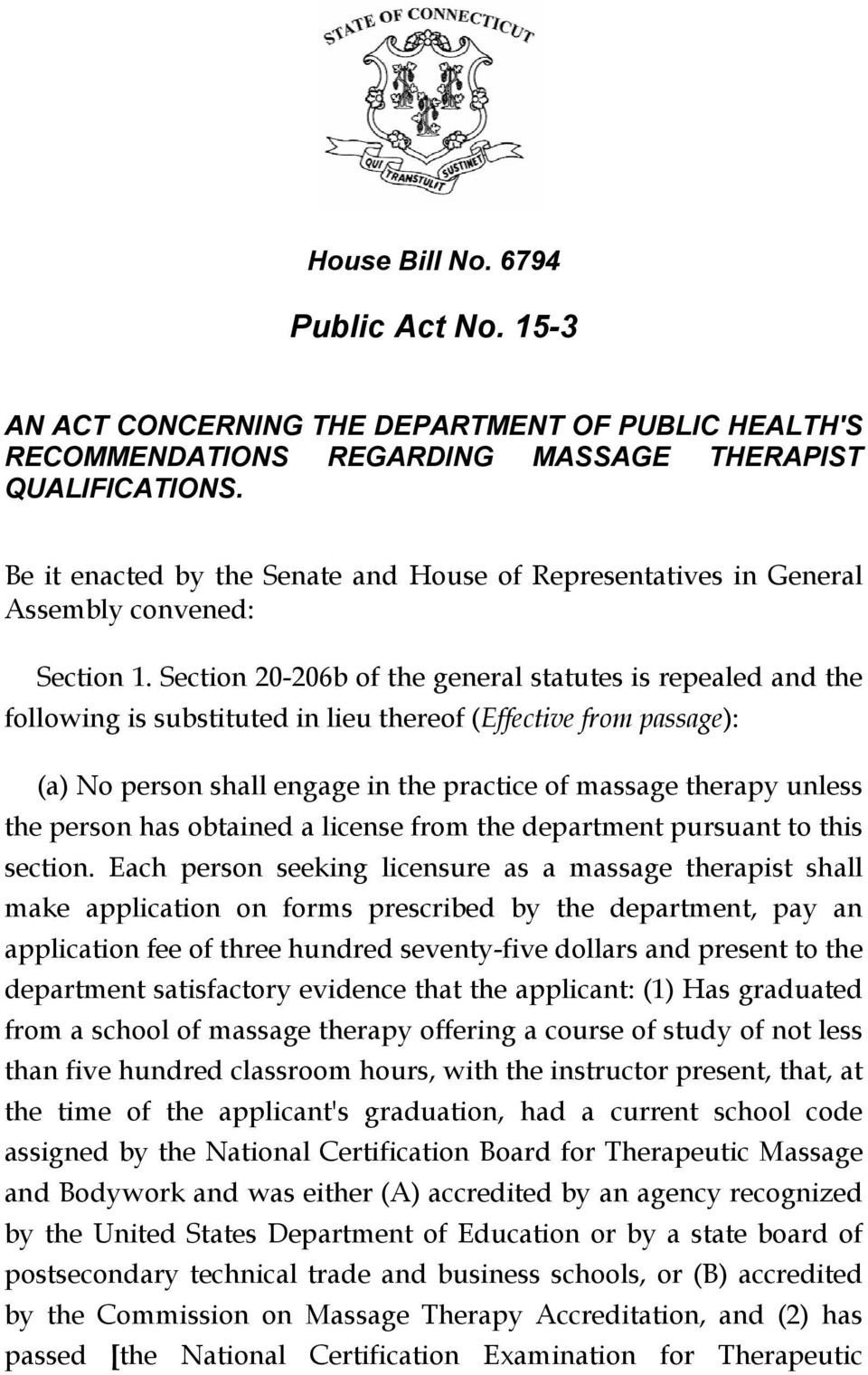 Section 20-206b of the general statutes is repealed and the following is substituted in lieu thereof (Effective from passage): (a) No person shall engage in the practice of massage therapy unless the