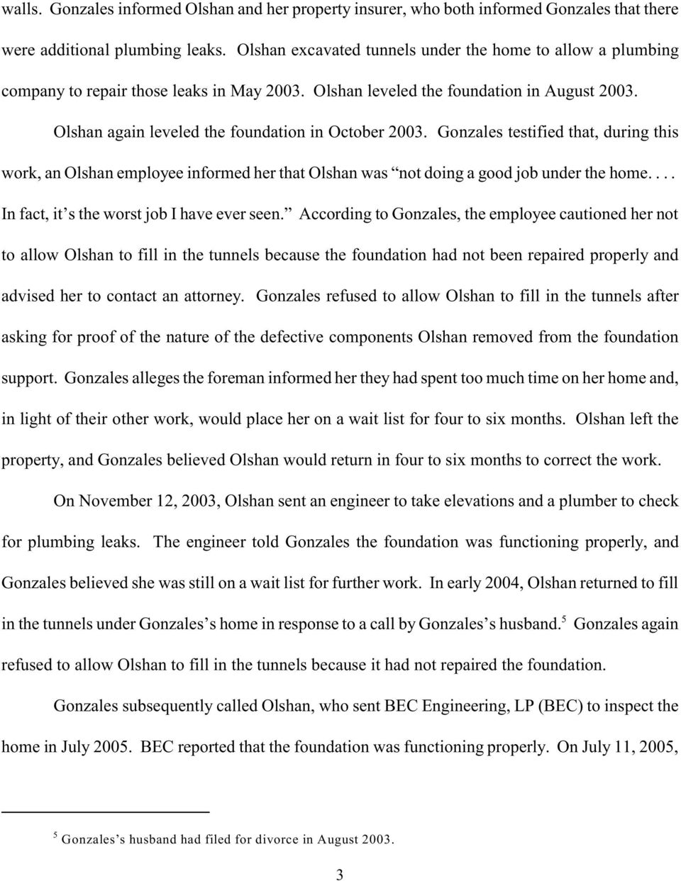 Olshan again leveled the foundation in October 2003. Gonzales testified that, during this work, an Olshan employee informed her that Olshan was not doing a good job under the home.