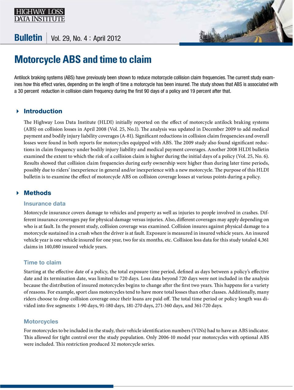 The study shows that ABS is associated with a 30 percent reduction in collision claim frequency during the first 90 of a policy and 19 percent after that.