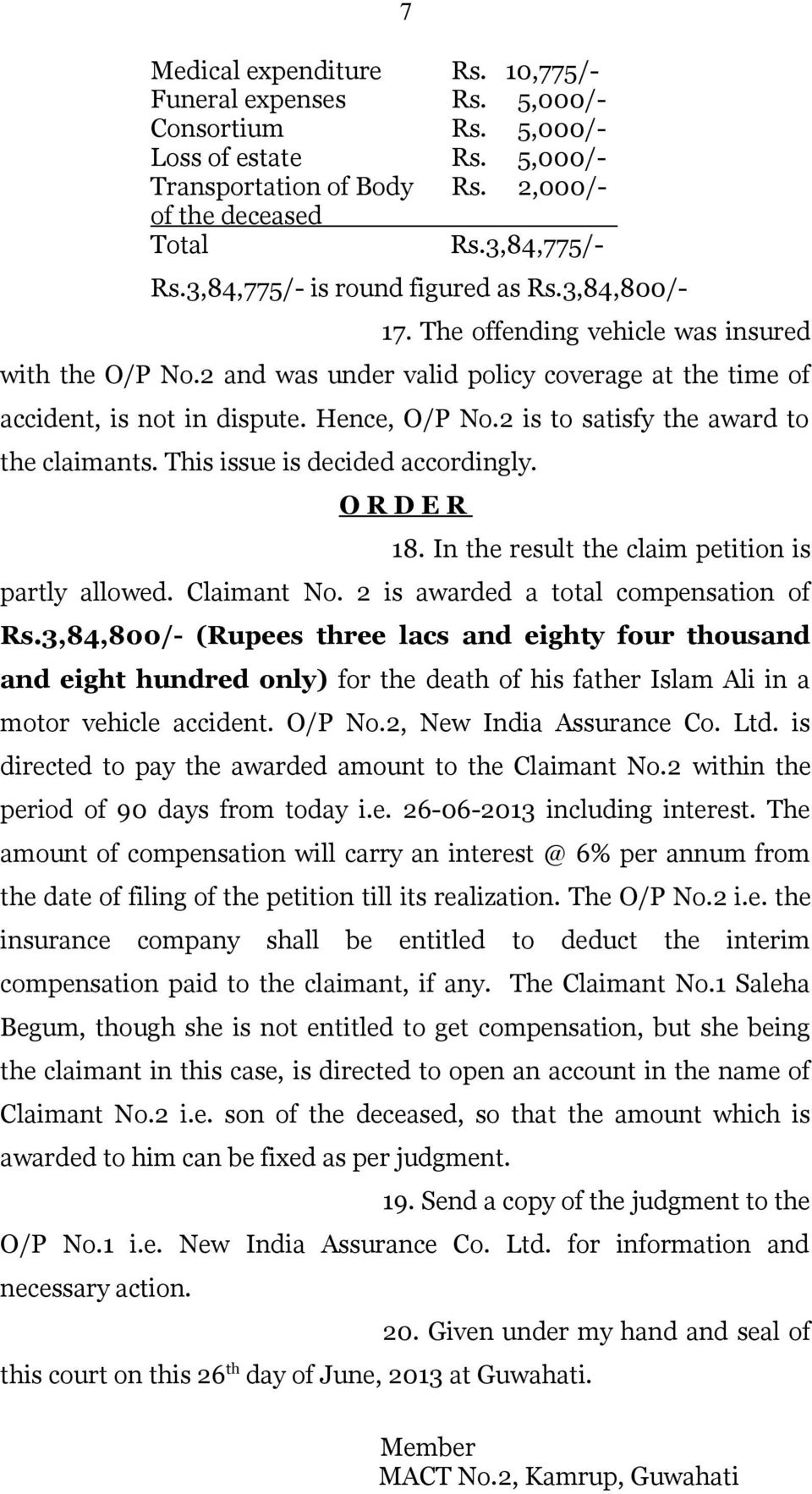 2 is to satisfy the award to the claimants. This issue is decided accordingly. O R D E R 18. In the result the claim petition is partly allowed. Claimant No. 2 is awarded a total compensation of Rs.
