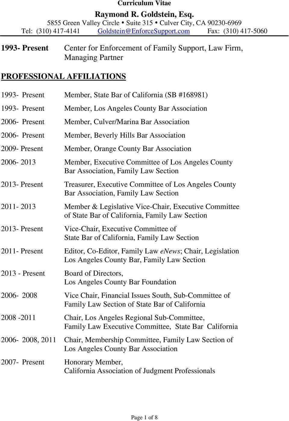 Present Member, Los Angeles County Bar Association 2006- Present Member, Culver/Marina Bar Association 2006- Present Member, Beverly Hills Bar Association 2009- Present Member, Orange County Bar