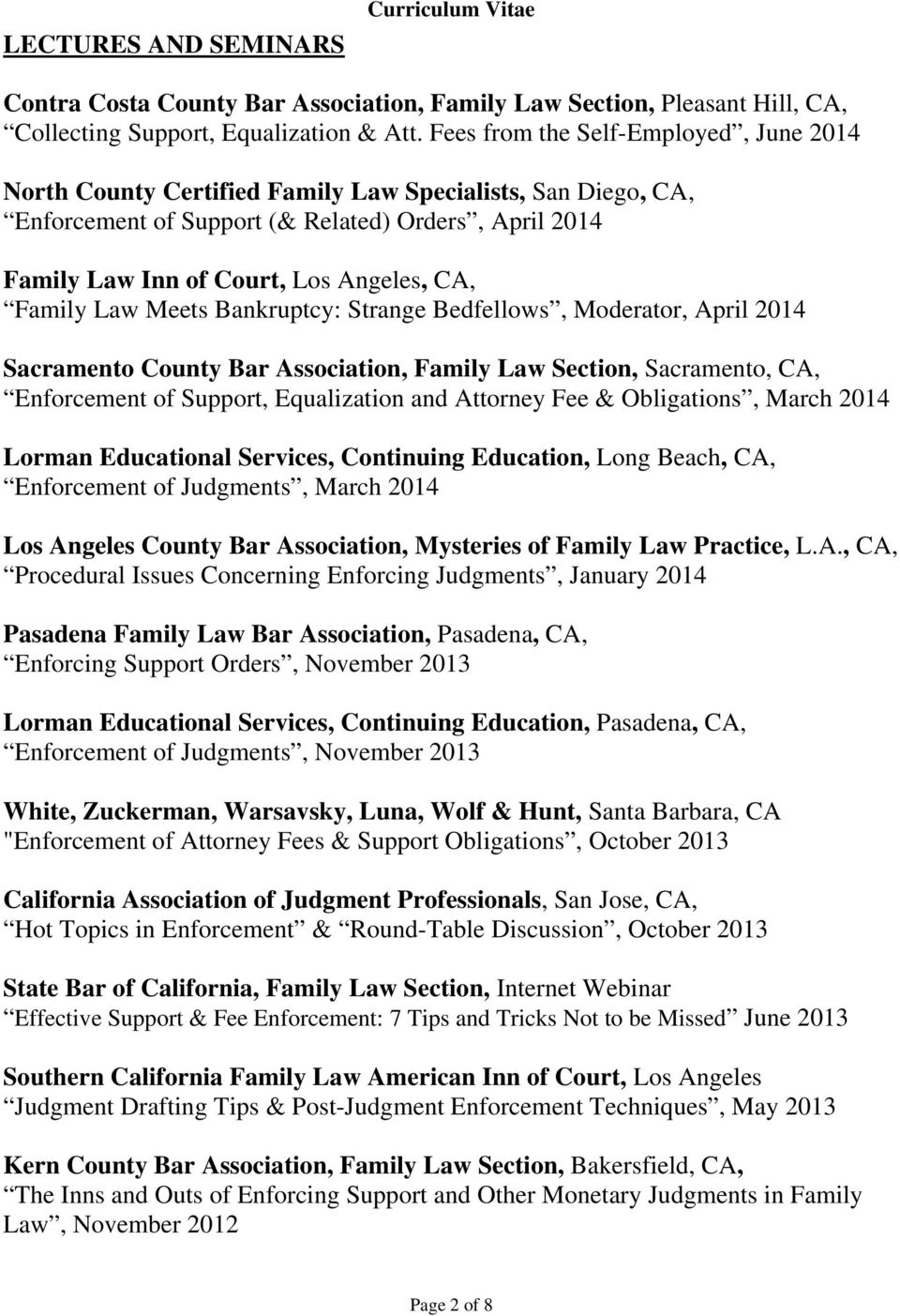 Family Law Meets Bankruptcy: Strange Bedfellows, Moderator, April 2014 Sacramento County Bar Association, Family Law Section, Sacramento, CA, Enforcement of Support, Equalization and Attorney Fee &
