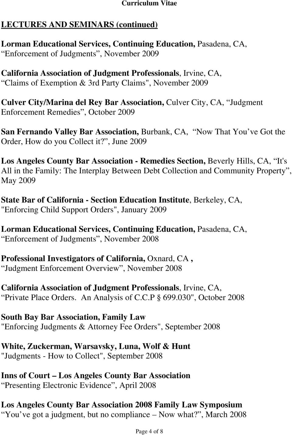 it?, June 2009 Los Angeles County Bar Association - Remedies Section, Beverly Hills, CA, It's All in the Family: The Interplay Between Debt Collection and Community Property, May 2009 State Bar of