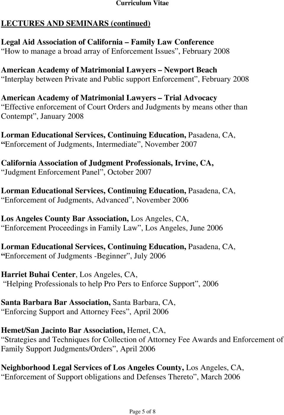 means other than Contempt, January 2008 Enforcement of Judgments, Intermediate, November 2007 California Association of Judgment Professionals, Irvine, CA, Judgment Enforcement Panel, October 2007