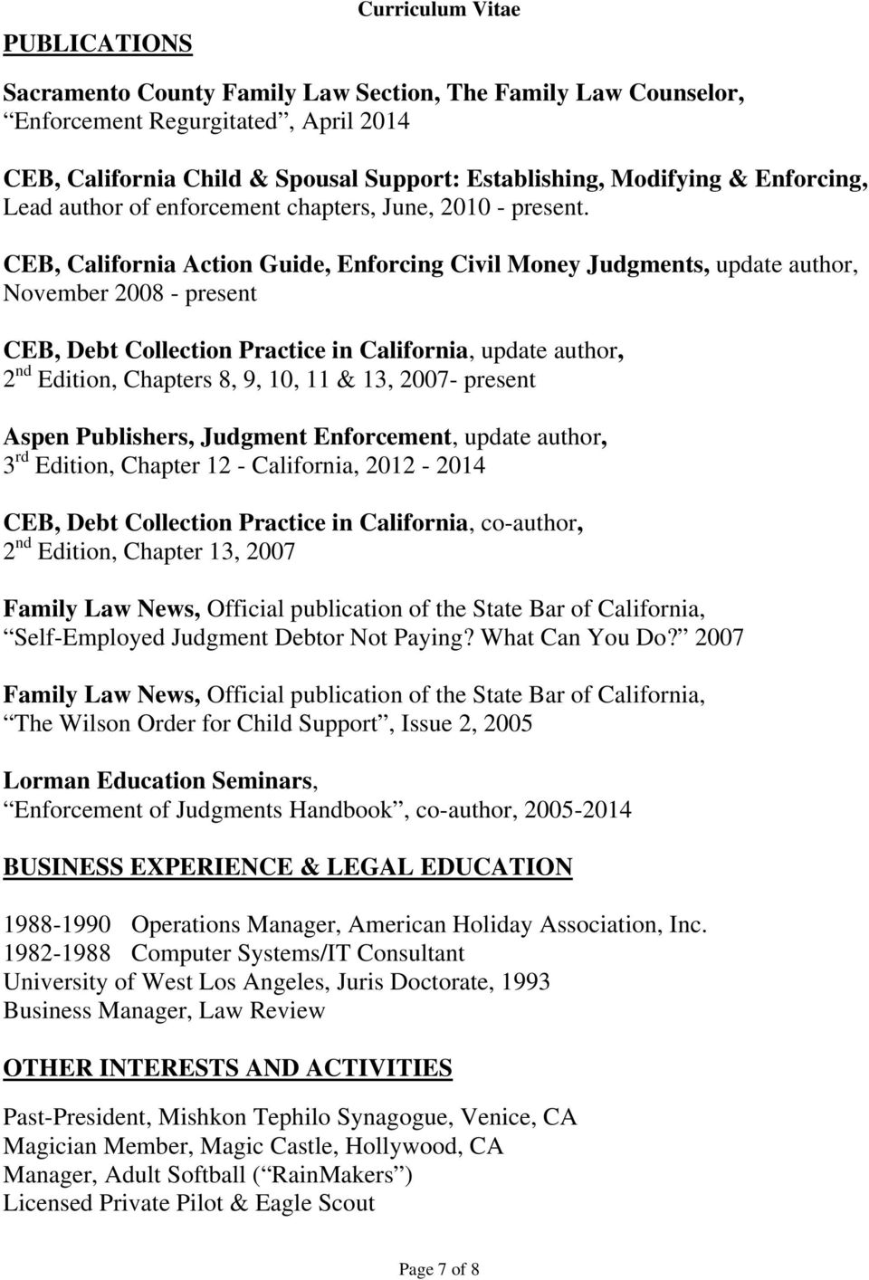 CEB, California Action Guide, Enforcing Civil Money Judgments, update author, November 2008 - present CEB, Debt Collection Practice in California, update author, 2 nd Edition, Chapters 8, 9, 10, 11 &