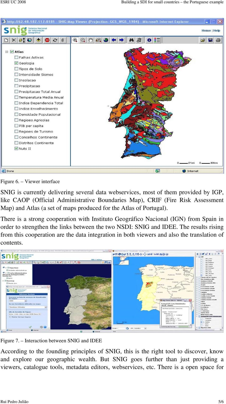 set of maps produced for the Atlas of Portugal). There is a strong cooperation with Instituto Geográfico Nacional (IGN) from Spain in order to strengthen the links between the two NSDI: SNIG and IDEE.