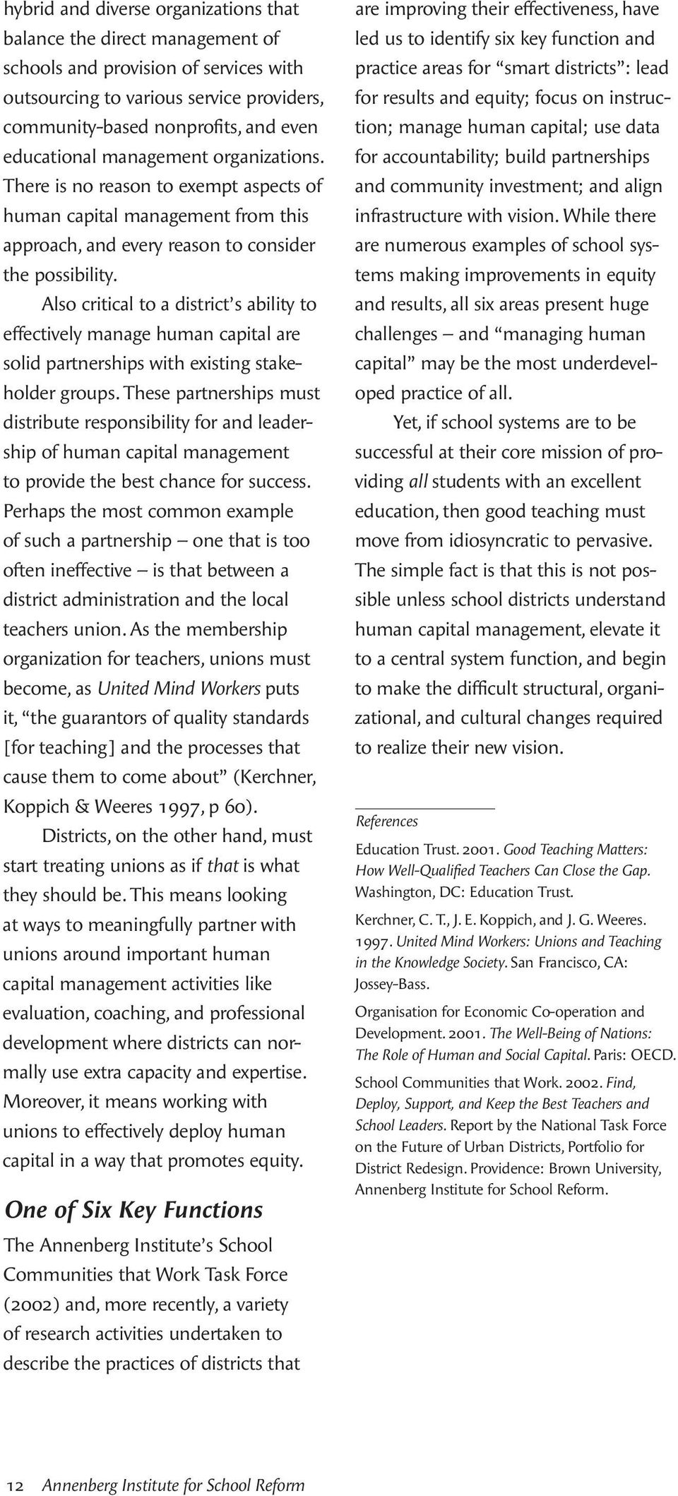Also critical to a district s ability to effectively manage human capital are solid partnerships with existing stakeholder groups.