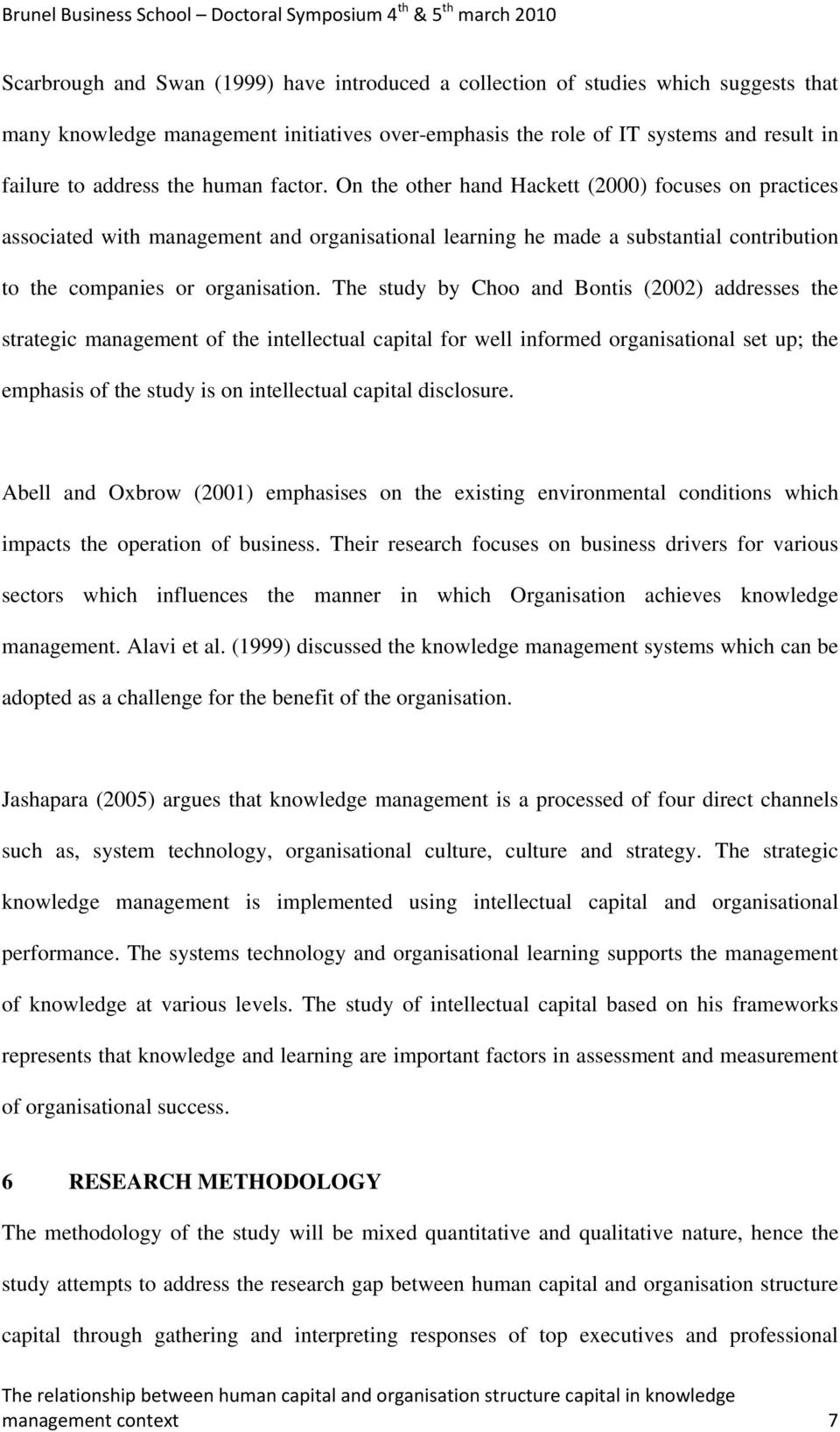 The study by Choo and Bontis (2002) addresses the strategic management of the intellectual capital for well informed organisational set up; the emphasis of the study is on intellectual capital