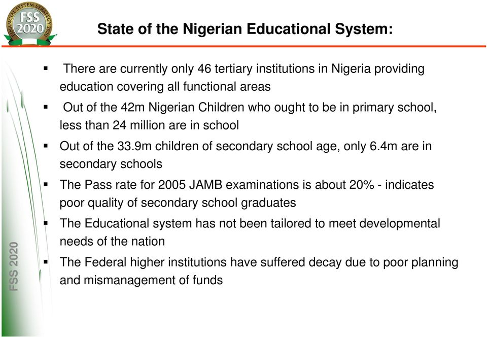4m are in secondary schools The Pass rate for 2005 JAMB examinations is about 20% - indicates poor quality of secondary school graduates The Educational system