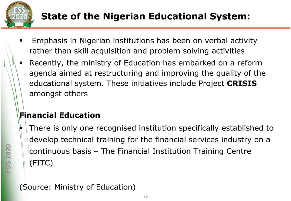 These initiatives include Project CRISIS amongst others Financial Education There is only one recognised institution specifically established to develop