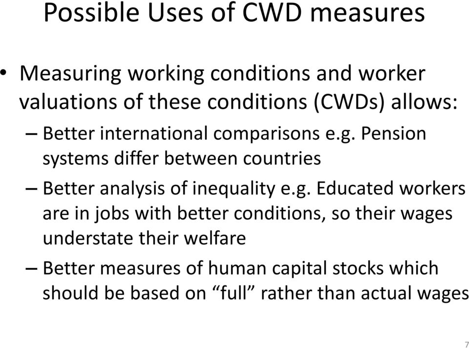 Pension systems differ between countries Better analysis of inequality e.g.