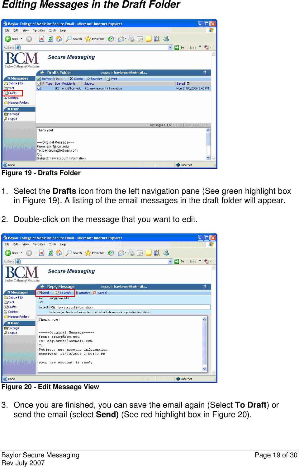 A listing of the email messages in the draft folder will appear. 2. Double-click on the message that you want to edit.