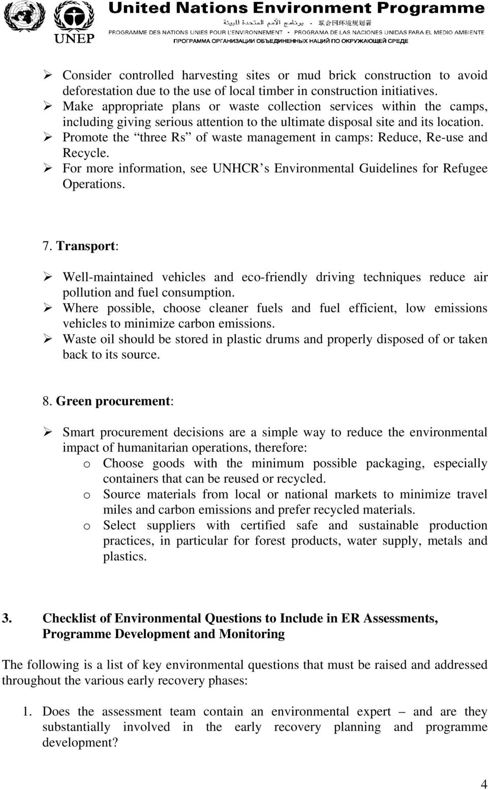 Promote the three Rs of waste management in camps: Reduce, Re-use and Recycle. For more information, see UNHCR s Environmental Guidelines for Refugee Operations. 7.